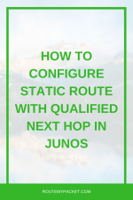 ​​Static route with qualified-next-hop in Junos
