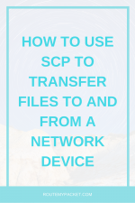How to use SCP to transfer files to and from a network device