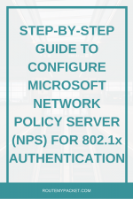 Step-by-Step guide to configure Microsoft Network Policy Server (NPS) for 802.1x authentication