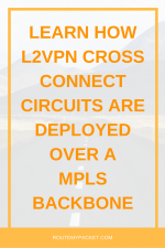 L2VPN Cross Connect Circuits over MPLS backbone