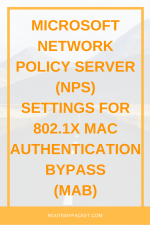 NPS settings for Mac Authentication Bypass (MAB) using 802.1x