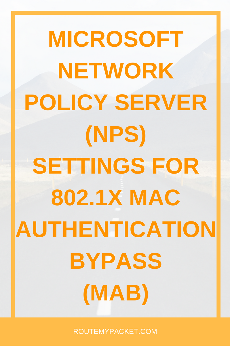 NPS settings for Mac Authentication Bypass (MAB) using 802 1