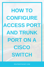Cisco port configuration: Access port and Trunk port