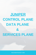 Juniper: Control, Data and Services plane