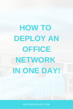 How to deploy an office network like a Pro!